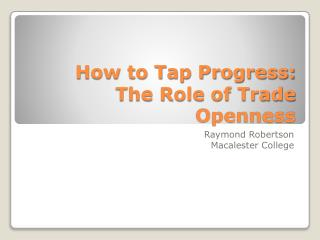 How to Tap Progress:  The Role of Trade Openness