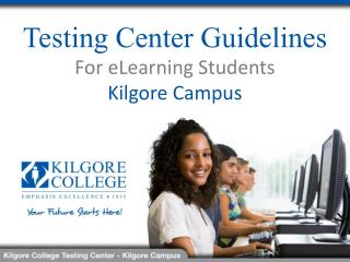 Testing Center Guidelines For eLearning Students Kilgore Campus