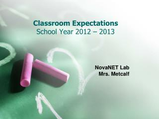 Classroom Expectations  School Year  2012  –  2013