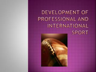DEVELOPMENT OF PROFESSIONAL AND INTERNATIONAL SPORT