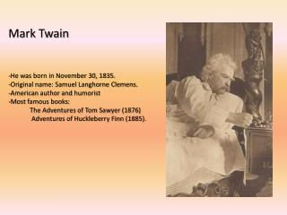 Mark Twain - He was born in November 30, 1835. - Original name: Samuel Langhorne Clemens.