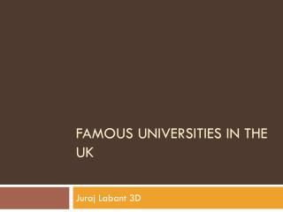 Famous universities  in  the  UK