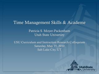 Time Management Skills & Academe Patricia S. Moyer- Packenham Utah State University