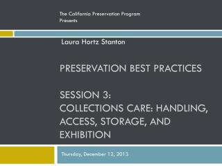 Preservation Best Practices Session 3: Collections Care: handling, Access, Storage, and Exhibition