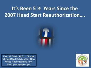It's Been 5 ½  Years Since the   2007 Head Start Reauthorization….