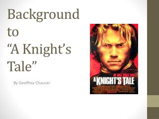 """Background to """"A Knight's Tale"""""""