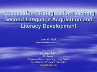 Successful Strategies for Teaching Second Language Acquisition and Literacy Development June 15, 2009 www.eeciseminars