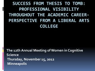 The  12th Annual Meeting of Women in  Cognitive Science Thursday, November 15,  2012  Minneapolis