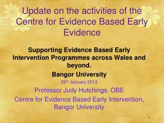 Update on the activities of the Centre for Evidence Based Early Evidence