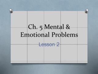 Ch. 5 Mental & Emotional Problems