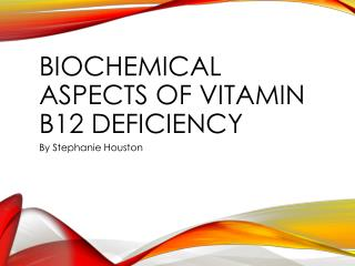 Biochemical Aspects of Vitamin  B12  Deficiency