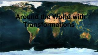 Around the World with Transformations