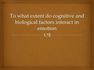 To what extent do cognitive and biological factors interact in  emotion