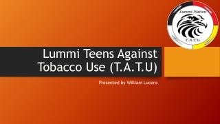 Lummi Teens Against Tobacco Use (T.A.T.U)