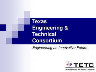 Texas  Engineering &  Technical Consortium