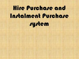 Hire Purchase and Instalment Purchase system