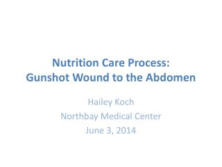 Nutrition Care Process: Gunshot Wound to the Abdomen