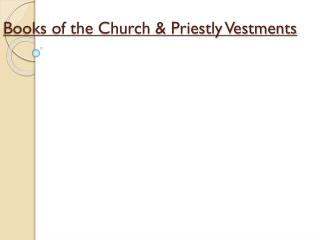 Books of the Church & Priestly Vestments
