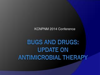 Bugs and Drugs: Update on Antimicrobial Therapy
