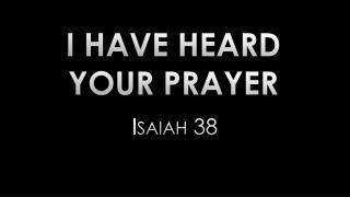 I have heard your Prayer
