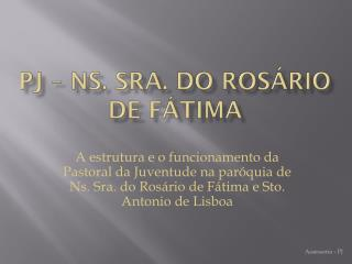 PJ –  Ns . Sra. Do  ROsário  de Fátima
