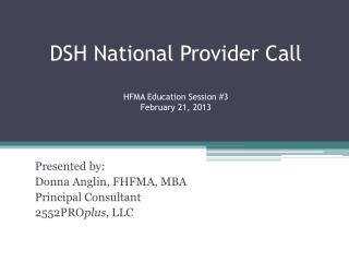DSH National Provider Call HFMA Education Session #3 February 21, 2013