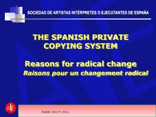 THE SPANISH PRIVATE COPYING SYSTEM Reasons for  radical  change Raisons pour un changement radical