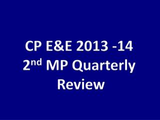 CP E&E 2013 -14  2 nd  MP Quarterly  Review
