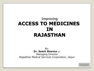 By: Dr.  Samit  Sharma  IAS Managing Director Rajasthan Medical Services Corporation,  Jaipur