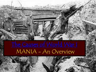 The Causes of World War I MANIA - An Overview