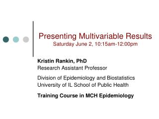 Presenting Multivariable Results Saturday June 2, 10:15am-12:00pm