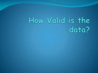 How Valid is the data?