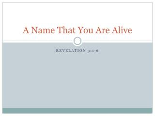 A Name That You Are Alive