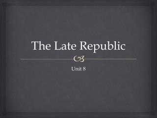 The Late Republic