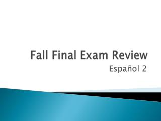 Fall Final Exam Review