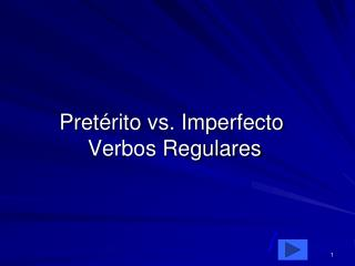 Pret érito  vs. Imperfecto  Verbos Regulares