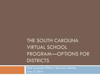 The South Carolina Virtual School Program—Options for Districts