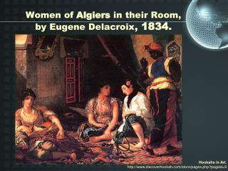 Women of  Algiers  in their Room,  by Eugene Delacroix ,  1834 .