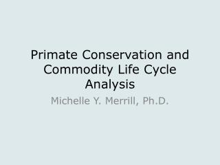 Primate Conservation and Commodity Life Cycle Analysis