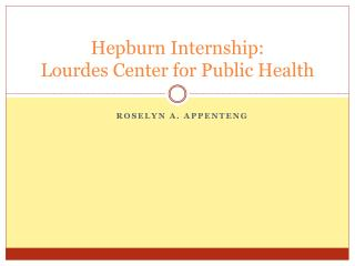 Hepburn Internship: Lourdes Center for Public Health