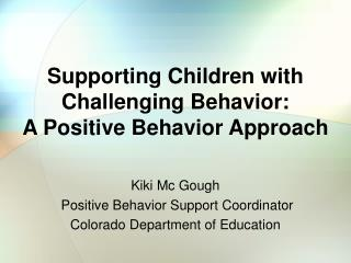 Supporting Children with  Challenging Behavior:  A Positive Behavior Approach