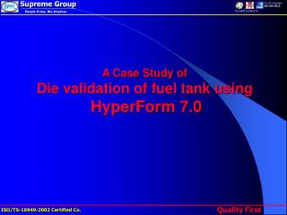 A Case Study of Die validation of fuel tank using HyperForm 7.0