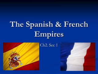 The Spanish & French Empires