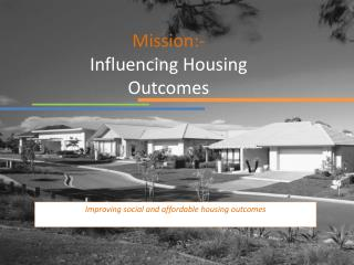 Mission:-  Influencing Housing Outcomes