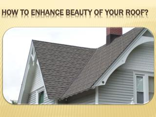 How To Enhance Beauty Of Your Roof?