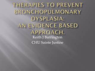 Therapies to prevent Bronchopulmonary dysplasia:  An Evidence based approach.