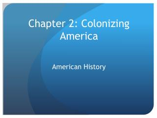 Chapter 2: Colonizing America