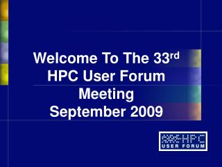Welcome To The 33 rd HPC User Forum Meeting September 2009
