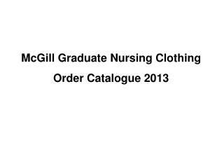 McGill Graduate Nursing Clothing Order Catalogue 2013