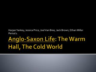 Anglo-Saxon Life : The Warm Hall, The Cold World